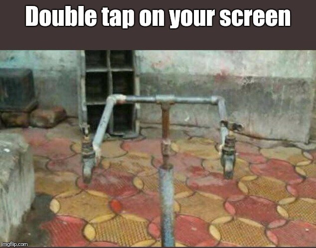 Double tap | Double tap on your screen | image tagged in double tap,screen,joke | made w/ Imgflip meme maker