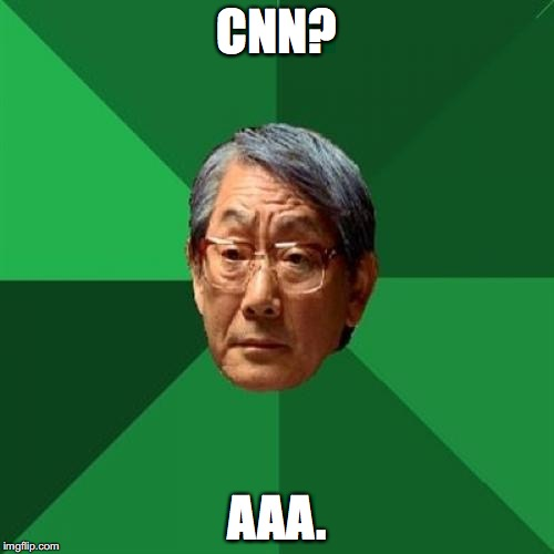 cnn? aaa. | CNN? AAA. | image tagged in memes,high expectations asian father,cnn,news | made w/ Imgflip meme maker