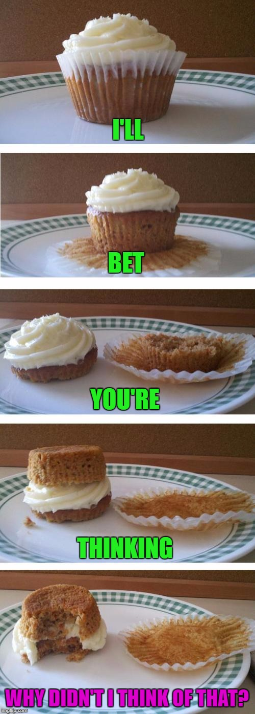 I'm doing this with all my cupcakes from now on!!! | I'LL BET YOU'RE THINKING WHY DIDN'T I THINK OF THAT? | image tagged in cupcake sandwich,memes,cupcakes,funny,obvious,food tricks | made w/ Imgflip meme maker