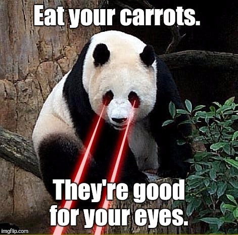 Eat your carrots. They're good for your eyes. | made w/ Imgflip meme maker