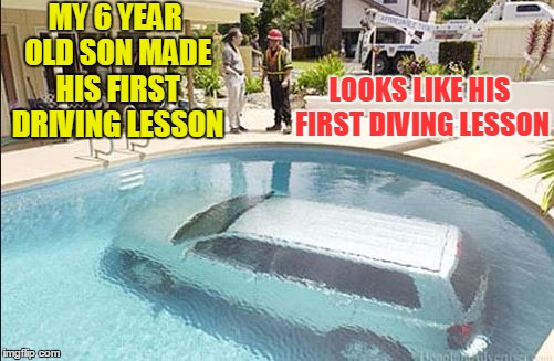 SpursFanFromAround is right: Ignore this CNN talk and be pleased by a car in a swimming pool | MY 6 YEAR OLD SON MADE HIS FIRST DRIVING LESSON LOOKS LIKE HIS FIRST DIVING LESSON | image tagged in car in swimming pool,funny,memes,fail,drunk driving | made w/ Imgflip meme maker