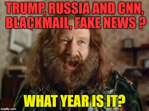 What Year Is It Meme | TRUMP, RUSSIA AND CNN, BLACKMAIL, FAKE NEWS ? WHAT YEAR IS IT? | image tagged in memes,what year is it | made w/ Imgflip meme maker