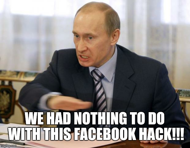 putin you dont deserve cookies | WE HAD NOTHING TO DO WITH THIS FACEBOOK HACK!!! | image tagged in putin you dont deserve cookies | made w/ Imgflip meme maker