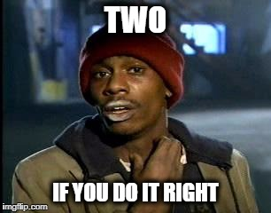 Y'all Got Any More Of That Meme | TWO IF YOU DO IT RIGHT | image tagged in memes,yall got any more of | made w/ Imgflip meme maker