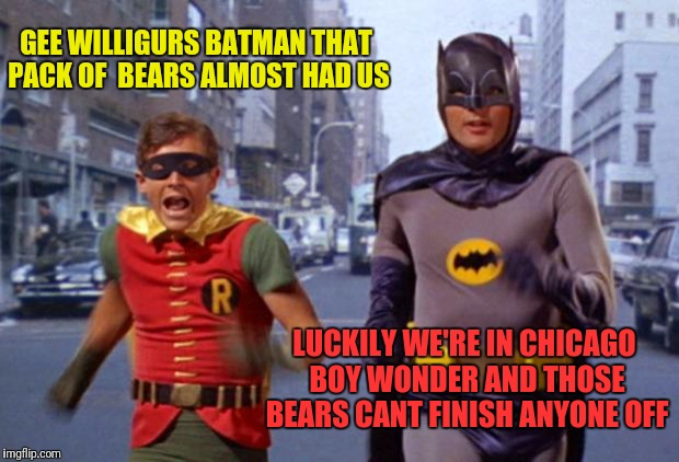 Batman V. Da Bears | GEE WILLIGURS BATMAN THAT PACK OF  BEARS ALMOST HAD US LUCKILY WE'RE IN CHICAGO BOY WONDER AND THOSE BEARS CANT FINISH ANYONE OFF | image tagged in batmanarchives | made w/ Imgflip meme maker