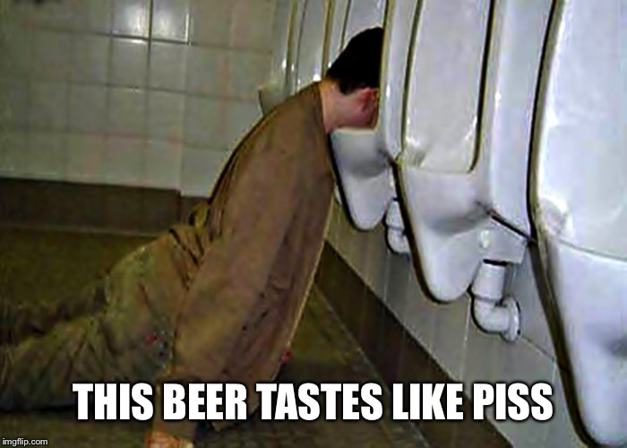 THIS BEER TASTES LIKE PISS | made w/ Imgflip meme maker