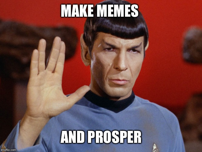 MAKE MEMES AND PROSPER | made w/ Imgflip meme maker