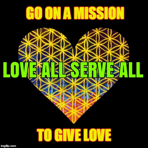 GO ON A MISSION TO GIVE LOVE | image tagged in love,i love you,what if i told you | made w/ Imgflip meme maker