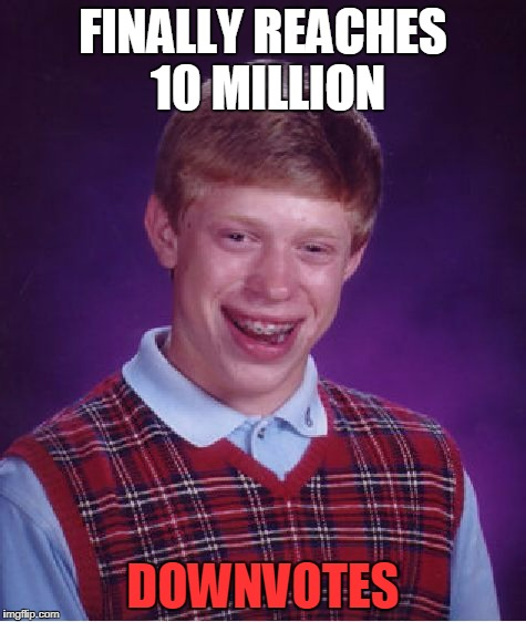 Bad Luck Brian Meme | FINALLY REACHES 10 MILLION DOWNVOTES | image tagged in memes,bad luck brian | made w/ Imgflip meme maker