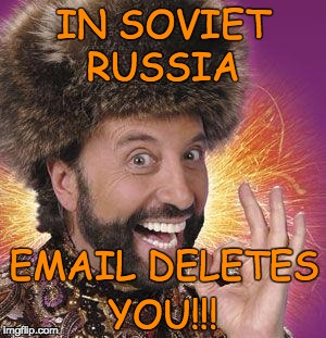 Yakov Smirnoff | IN SOVIET EMAIL DELETES RUSSIA YOU!!! | image tagged in yakov smirnoff,russia,trump russia collusion,email | made w/ Imgflip meme maker