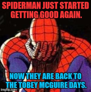 It Had So Much Potential | SPIDERMAN JUST STARTED GETTING GOOD AGAIN. NOW THEY ARE BACK TO THE TOBEY MCGUIRE DAYS. | image tagged in memes,sad spiderman,spiderman,the avengers,remake,epic fail | made w/ Imgflip meme maker