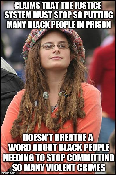 College Liberal Meme | CLAIMS THAT THE JUSTICE SYSTEM MUST STOP SO PUTTING MANY BLACK PEOPLE IN PRISON DOESN'T BREATHE A WORD ABOUT BLACK PEOPLE NEEDING TO STOP CO | image tagged in memes,college liberal,black lives matter | made w/ Imgflip meme maker