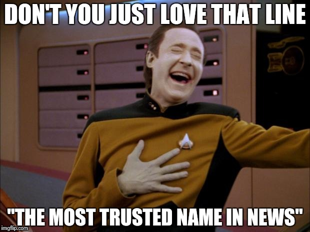 "Data likes it | DON'T YOU JUST LOVE THAT LINE ""THE MOST TRUSTED NAME IN NEWS"" 