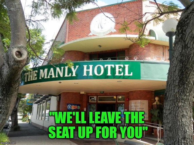 "Welcome to the Manley hotel | ""WE'LL LEAVE THE SEAT UP FOR YOU"" 