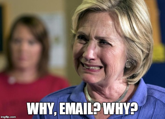 WHY, EMAIL? WHY? | made w/ Imgflip meme maker