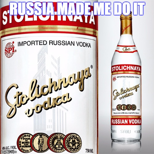 RUSSIA MADE ME DO IT | image tagged in 'merica | made w/ Imgflip meme maker