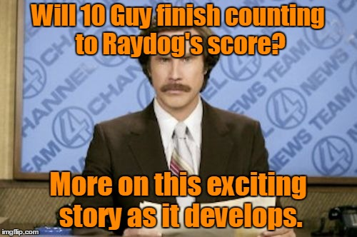 Will 10 Guy finish counting to Raydog's score? More on this exciting story as it develops. | made w/ Imgflip meme maker