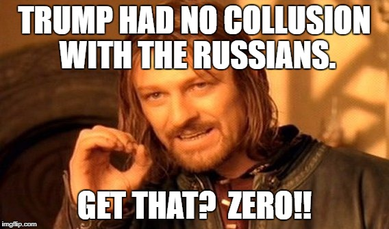 One Does Not Simply Meme | TRUMP HAD NO COLLUSION WITH THE RUSSIANS. GET THAT?  ZERO!! | image tagged in memes,one does not simply | made w/ Imgflip meme maker