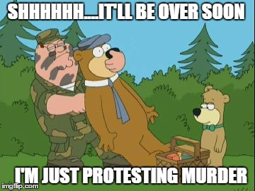 I'M JUST PROTESTING MURDER SHHHHHH....IT'LL BE OVER SOON | made w/ Imgflip meme maker