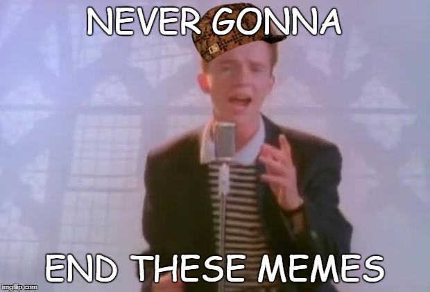 Rick Astley | NEVER GONNA END THESE MEMES | image tagged in rick astley,scumbag | made w/ Imgflip meme maker