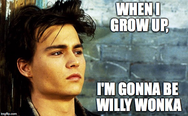 when you dream of being a movie star | WHEN I GROW UP, I'M GONNA BE WILLY WONKA | image tagged in memes,johnny depp,willy wonka | made w/ Imgflip meme maker