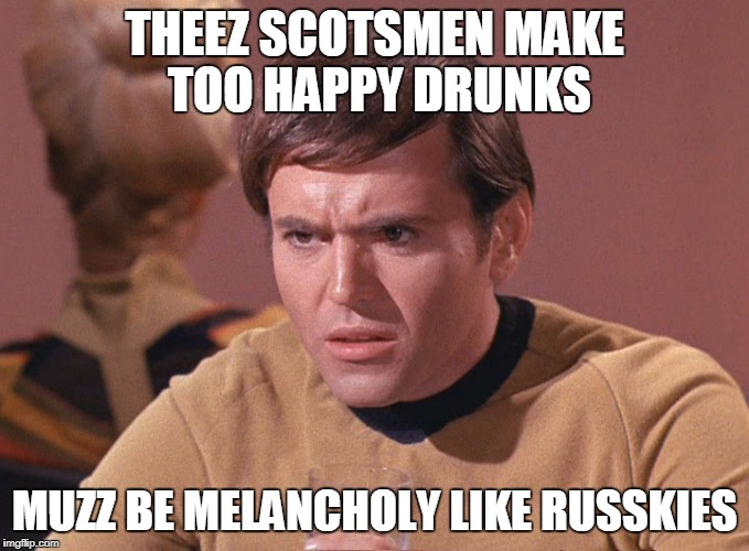 THEEZ SCOTSMEN MAKE TOO HAPPY DRUNKS MUZZ BE MELANCHOLY LIKE RUSSKIES | made w/ Imgflip meme maker