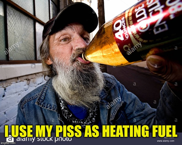 I USE MY PISS AS HEATING FUEL | made w/ Imgflip meme maker