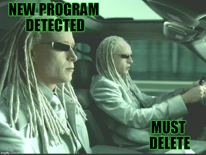 Matrix Twins | NEW PROGRAM DETECTED MUST DELETE | image tagged in matrix twins | made w/ Imgflip meme maker