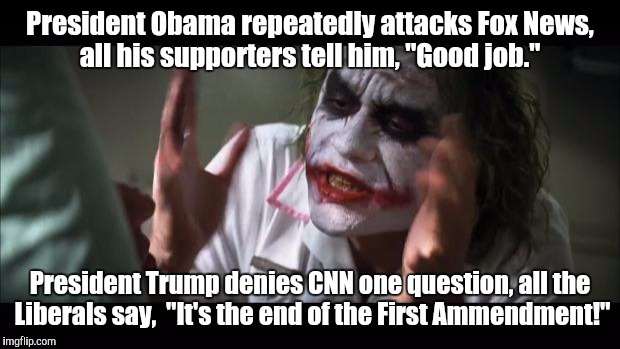 "In recognition of Anti CNN Week.  | President Obama repeatedly attacks Fox News, all his supporters tell him, ""Good job."" President Trump denies CNN one question, all the Liber 