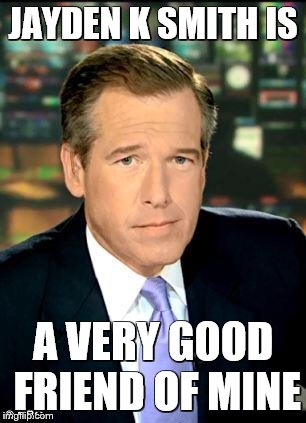 Brian Williams Was There 3 | JAYDEN K SMITH IS A VERY GOOD FRIEND OF MINE | image tagged in memes,brian williams was there 3 | made w/ Imgflip meme maker