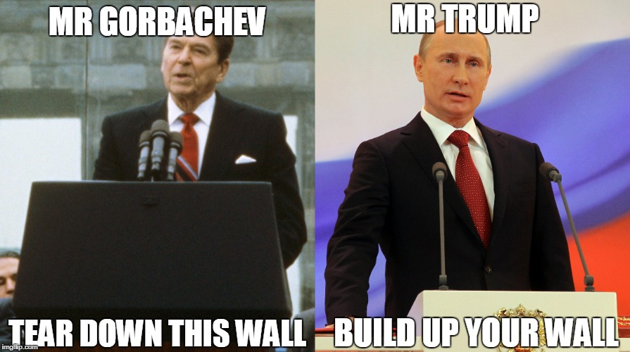 MR TRUMP; MR GORBACHEV; BUILD UP YOUR WALL; TEAR DOWN THIS WALL | image tagged in donald trump,regan,build a wall,wall,trump wall | made w/ Imgflip meme maker