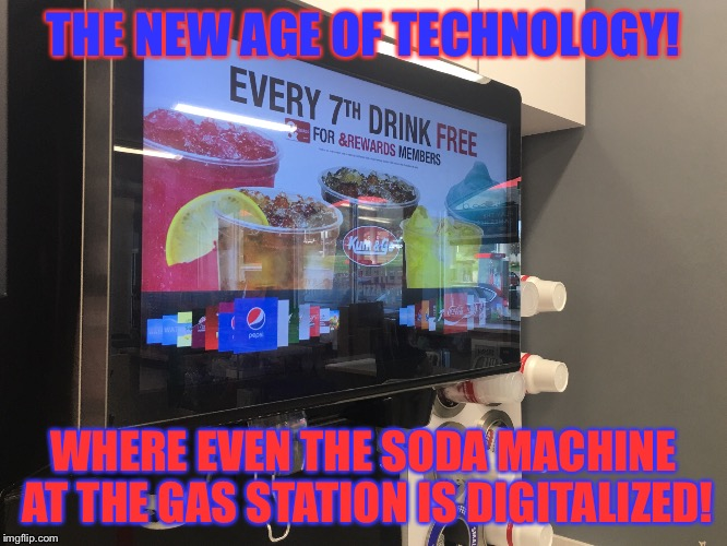Digital Soda Machine  | THE NEW AGE OF TECHNOLOGY! WHERE EVEN THE SODA MACHINE AT THE GAS STATION IS DIGITALIZED! | image tagged in digital,gas station,soda,2017 | made w/ Imgflip meme maker