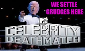WE SETTLE GRUDGES HERE | made w/ Imgflip meme maker