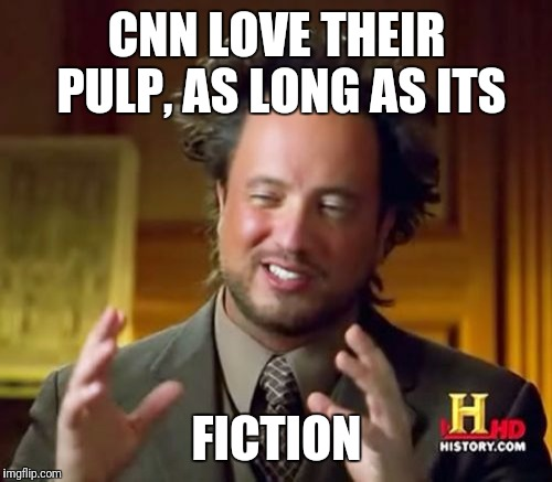 Ancient Aliens Meme | CNN LOVE THEIR PULP, AS LONG AS ITS FICTION | image tagged in memes,ancient aliens | made w/ Imgflip meme maker