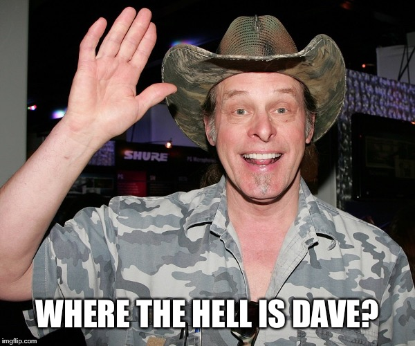 WHERE THE HELL IS DAVE? | made w/ Imgflip meme maker