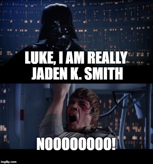 Star Hacker | LUKE, I AM REALLY JADEN K. SMITH NOOOOOOOO! | image tagged in memes,star wars no,jayden k smith | made w/ Imgflip meme maker