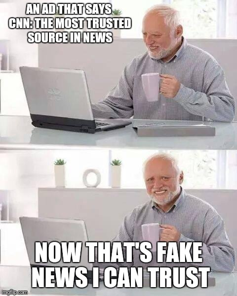 Hide the Pain Harold Meme | AN AD THAT SAYS CNN: THE MOST TRUSTED SOURCE IN NEWS NOW THAT'S FAKE NEWS I CAN TRUST | image tagged in memes,hide the pain harold | made w/ Imgflip meme maker
