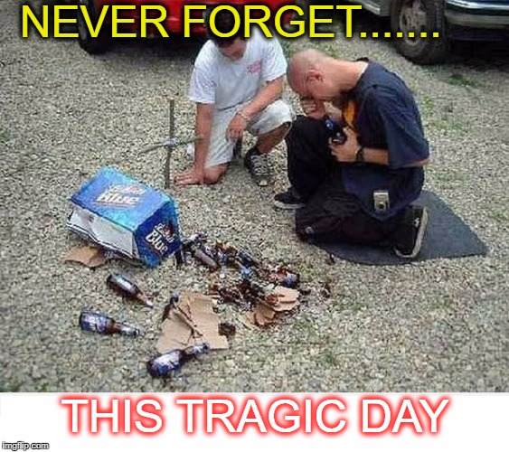 Canadian Trailer Trash Remember   | NEVER FORGET....... THIS TRAGIC DAY | image tagged in 1st world canadian problems,tragedy,never forget,memes,funny | made w/ Imgflip meme maker