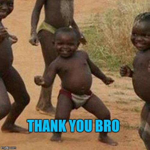 Third World Success Kid Meme | THANK YOU BRO | image tagged in memes,third world success kid | made w/ Imgflip meme maker