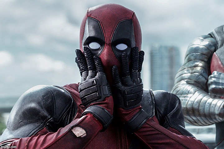 Deadpool - Gasp | . | image tagged in deadpool - gasp | made w/ Imgflip meme maker