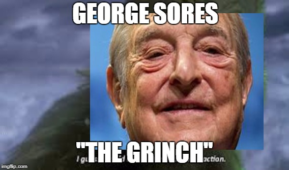"anti sores  | GEORGE SORES ""THE GRINCH"" 