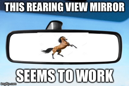 THIS REARING VIEW MIRROR SEEMS TO WORK | made w/ Imgflip meme maker