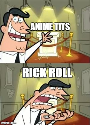 This Is Where I'd Put My Trophy If I Had One Meme | ANIME TITS RICK ROLL | image tagged in memes,this is where i'd put my trophy if i had one | made w/ Imgflip meme maker