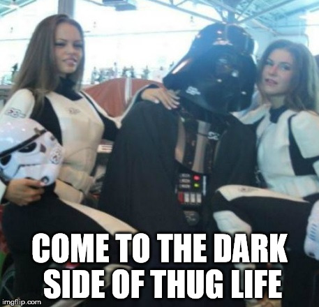 Not Your Father's Pimp | COME TO THE DARK SIDE OF THUG LIFE | image tagged in dark side of thug life,thug life,darth vader approves,darth vader - come to the dark side,the dark side | made w/ Imgflip meme maker