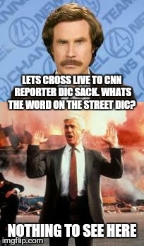 Breaking news  | LETS CROSS LIVE TO CNN REPORTER DIC SACK. WHATS THE WORD ON THE STREET DIC? NOTHING TO SEE HERE | image tagged in memes,cnn fake news,leslie nielsen,ron burgundy,funny | made w/ Imgflip meme maker