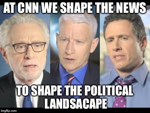 What we do at CNN | AT CNN WE SHAPE THE NEWS TO SHAPE THE POLITICAL LANDSACAPE | image tagged in cnn,fake news,politics,memes | made w/ Imgflip meme maker