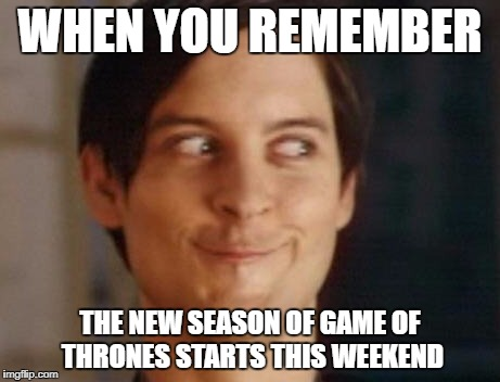 Who else is pumped for Game of Thrones | WHEN YOU REMEMBER THE NEW SEASON OF GAME OF THRONES STARTS THIS WEEKEND | image tagged in memes,spiderman peter parker,television,game of thrones | made w/ Imgflip meme maker