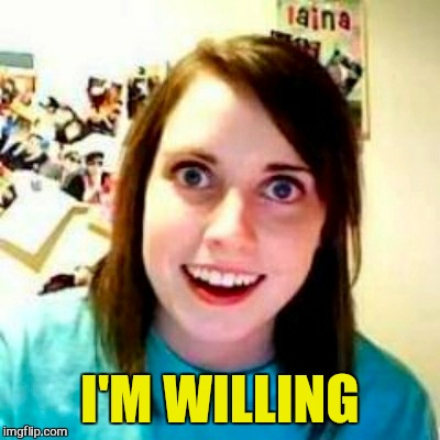I'M WILLING | made w/ Imgflip meme maker