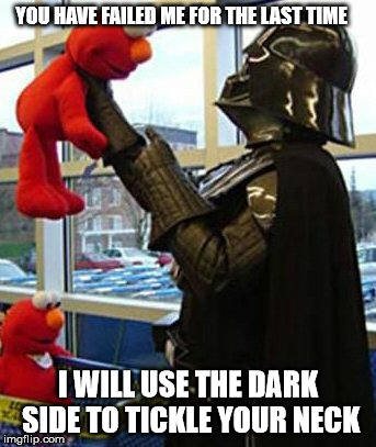 The Dark Tickler |  YOU HAVE FAILED ME FOR THE LAST TIME; I WILL USE THE DARK SIDE TO TICKLE YOUR NECK | image tagged in elmo and friends,elmo-world,darth vader approves,tickling elmo darth vader style,just when you thought elmo's eyes couldn't get | made w/ Imgflip meme maker
