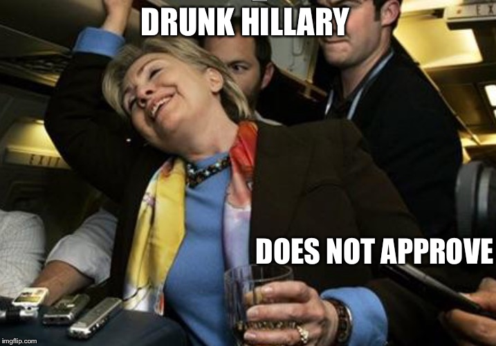 Swill-ery | DRUNK HILLARY DOES NOT APPROVE | image tagged in swill-ery | made w/ Imgflip meme maker
